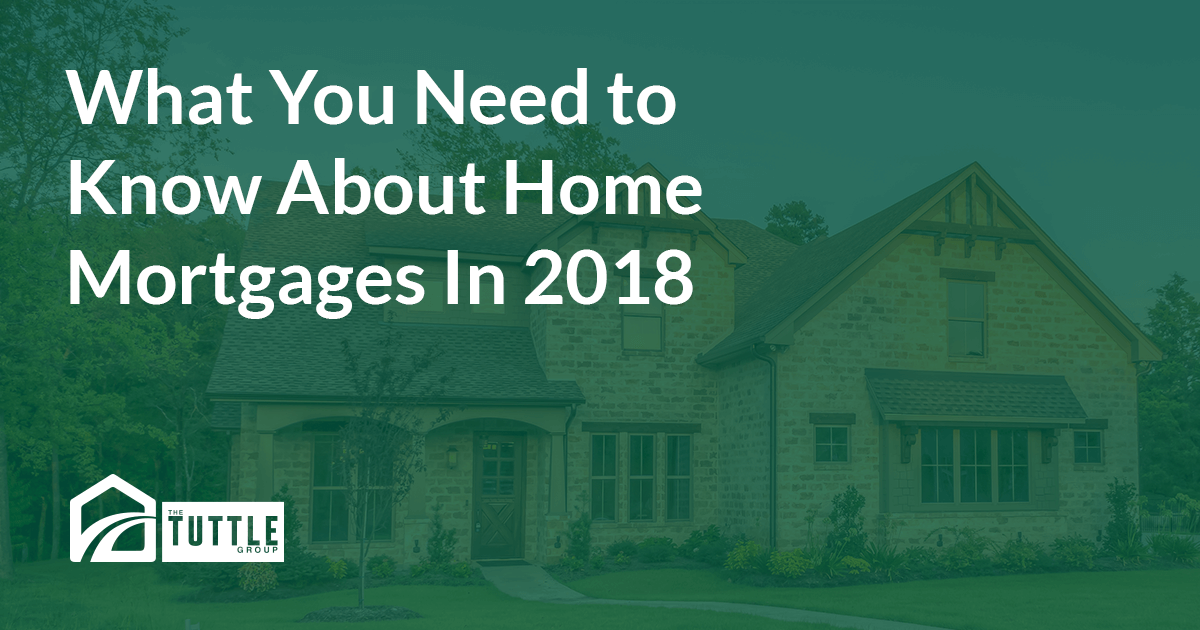 What You Need to Know About Home Mortgages In 2018